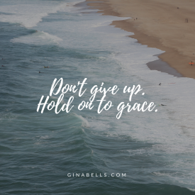 don't give up. hold on to grace quote ginabells.com